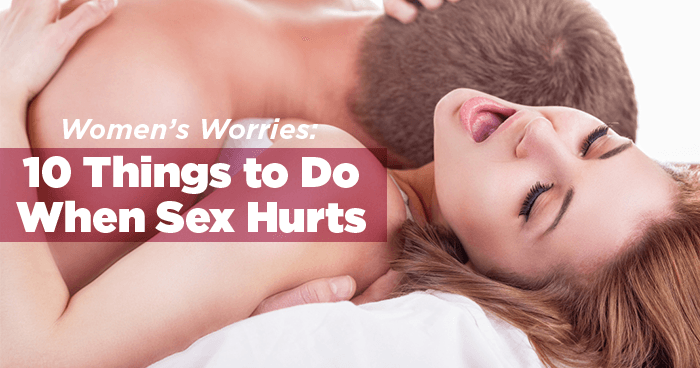 Women's Worries: 10 Things to Do When Sex Hurts