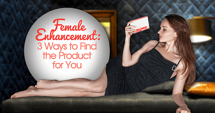 Female-Enhancement-3-Ways-to-Find-the-Product-for-You